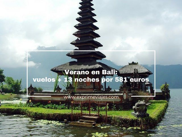 BALI EN VERANO: VUELOS + 13 NOCHES POR 581EUROS