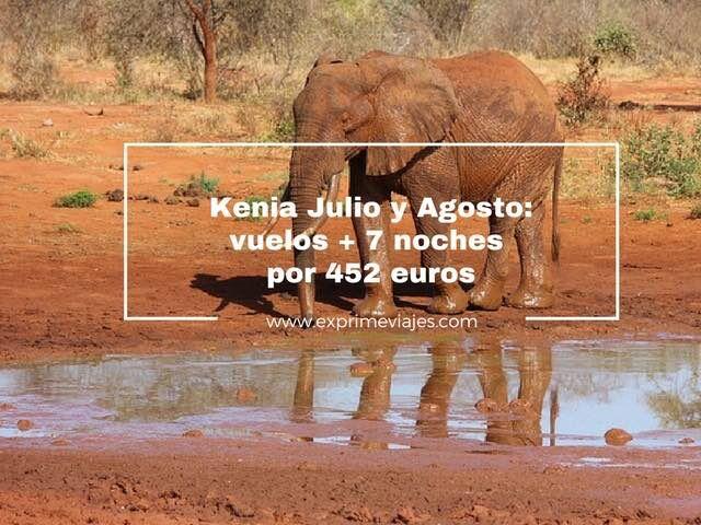 kenia julio y agosto vuelos 7 noches 452 euros