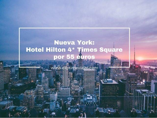 NUEVA YORK: HOTEL HILTON 4* EN TIMES SQUARE POR 55EUROS