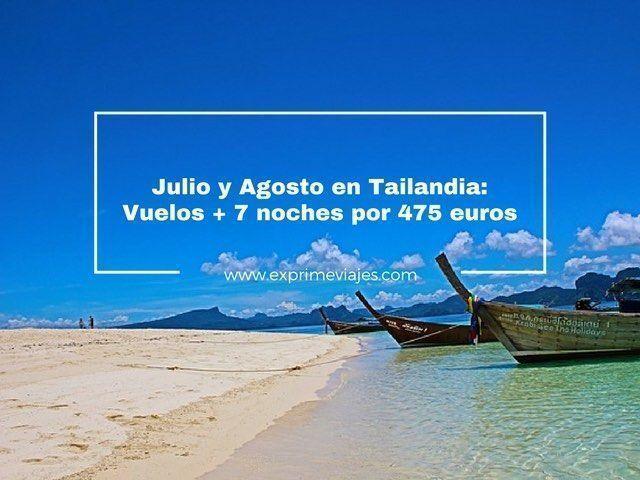 tailandia julio agosto vuelos 7 noches 475 euros
