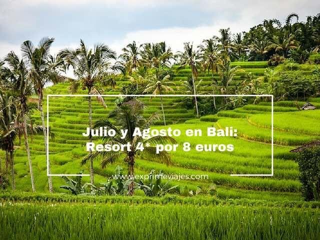 bali julio y agosto resort 4 estrellas 8 euros