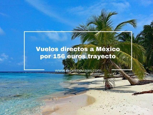 mexico vuelos directos 156 euros trayecto