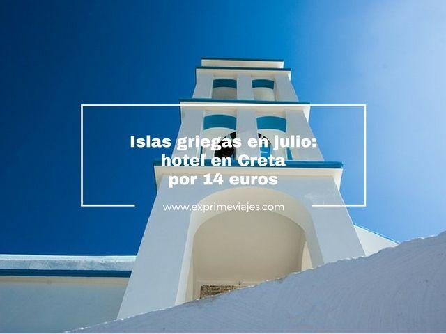 Islas Griegas: Creta en Julio por 14 euros