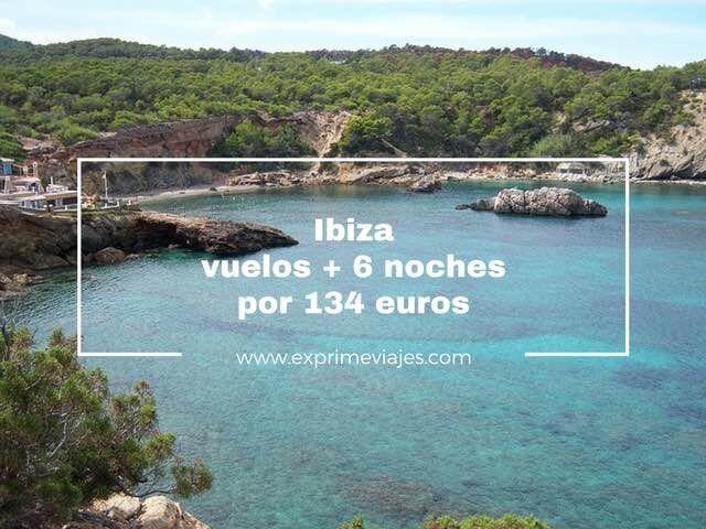 ibiza vuelos y 5 noches por 134 euros