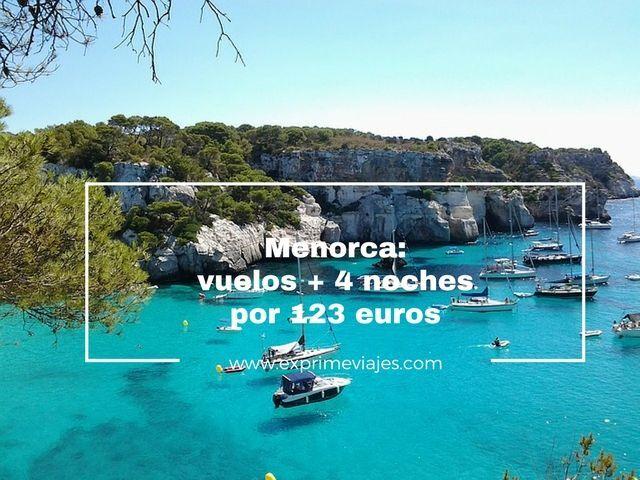menorca vuelos 4 noches 123 euros