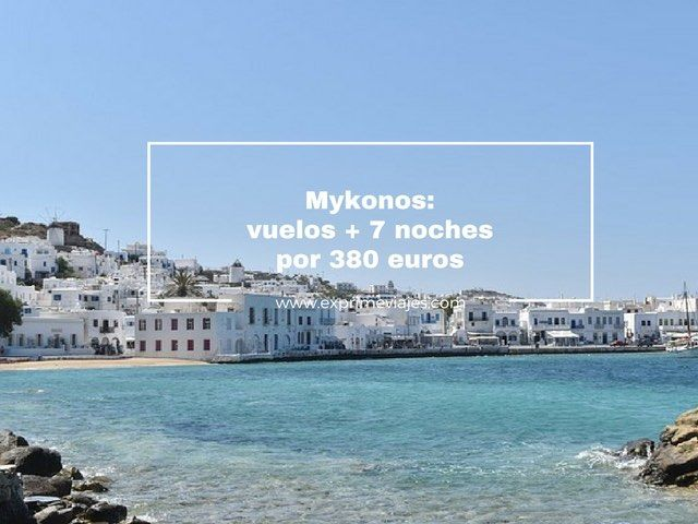 mykonos vuelos 7 noches 380 euros
