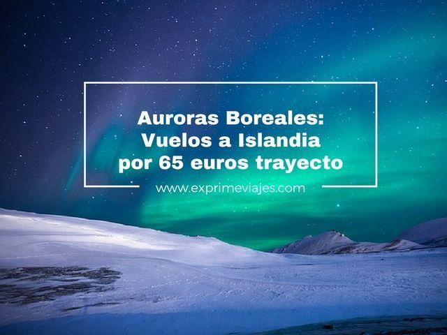 auroras boreales vuelos islandia 65 euros trayecto