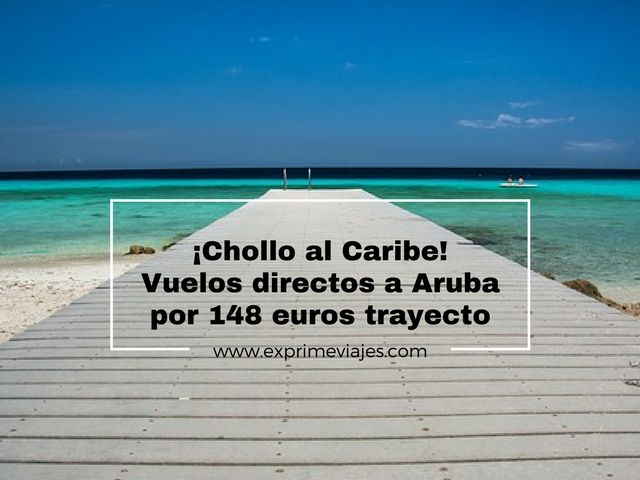 ¡CHOLLO AL CARIBE! VUELOS DIRECTOS A ARUBA POR 148EUROS TRAYECTO