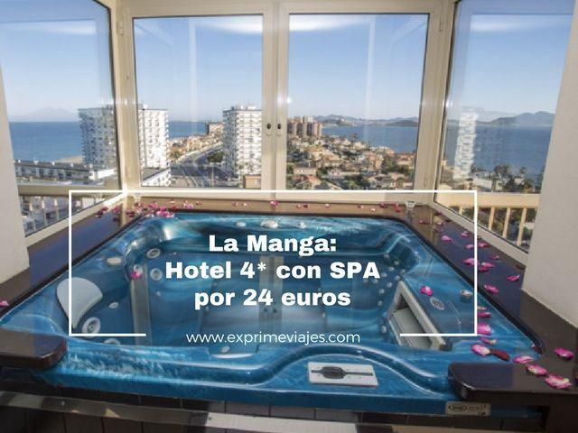 LA MANGA: HOTEL 4* CON SPA POR 24EUROS