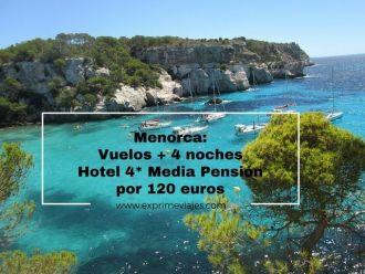 menorca vuelos 4 noches hotel 4 estrellas media pensión 120 euros