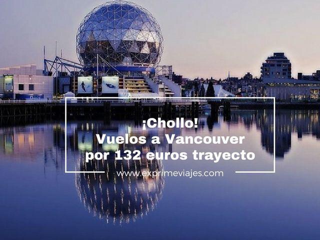 ¡CHOLLO! VUELOS A VANCOUVER POR 132EUROS TRAYECTO