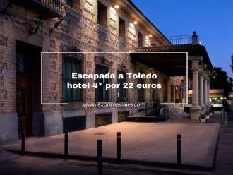 escapada a toledo hotel 4* por 22 euros