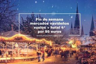 fin de semana mercados navideños vuelos+ hotel 4* 95 euros