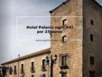 hotel palacio siglo XVI por 27 euros