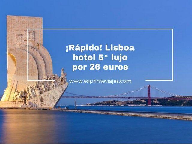 lisboa hotel 5* lujo por 26 euros