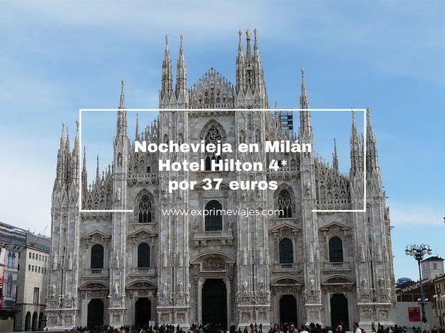 NOCHEVIEJA EN MILÁN: HOTEL HILTON 4* POR 37EUROS