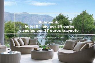 dubrovnik- hotel 5* lujo por 34 euros y vuelos por 37 euros trayecto