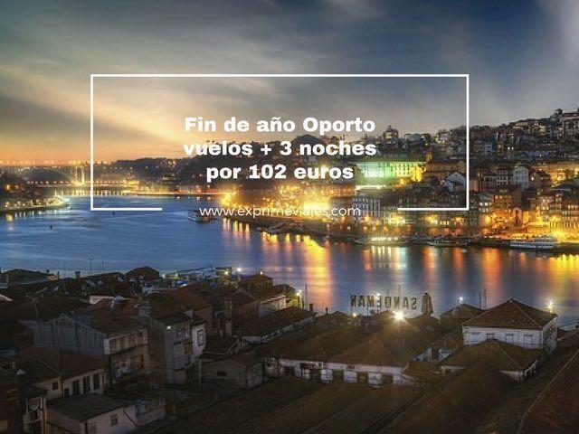 FIN DE AÑO OPORTO: VUELOS + 3 NOCHES POR 102EUROS