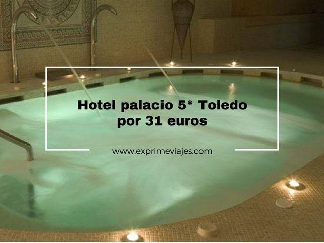 hotel palacio 5* toledo por 31 euros