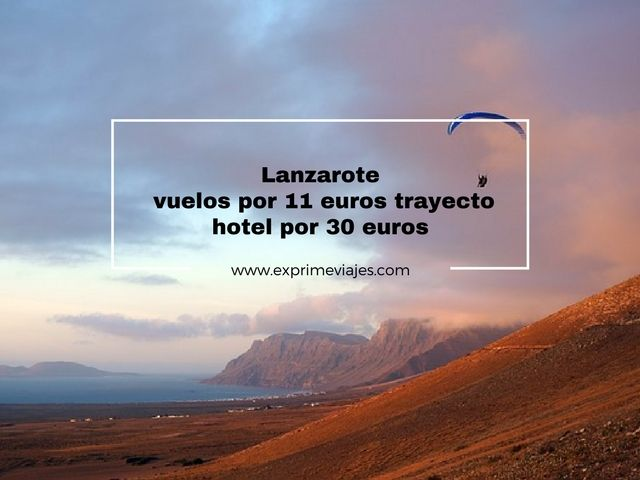 LANZAROTE: VUELOS POR 11EUROS TRAYECTO Y HOTEL POR 30EUROS