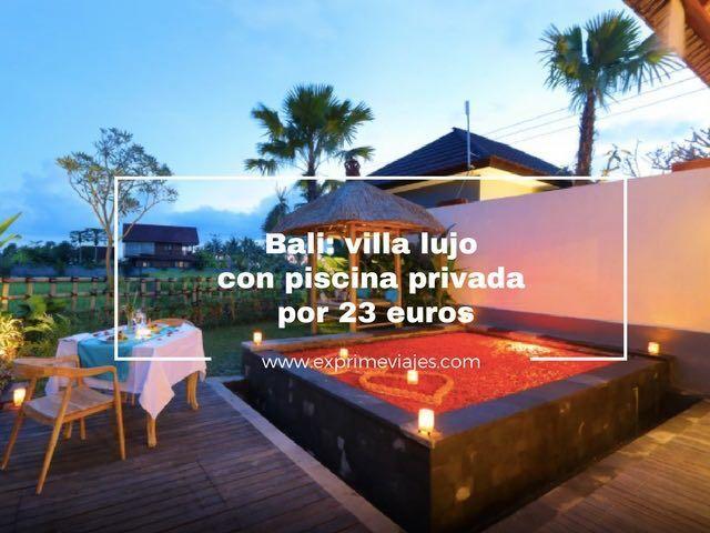 Bali villa lujo con piscina privada por 23 euros