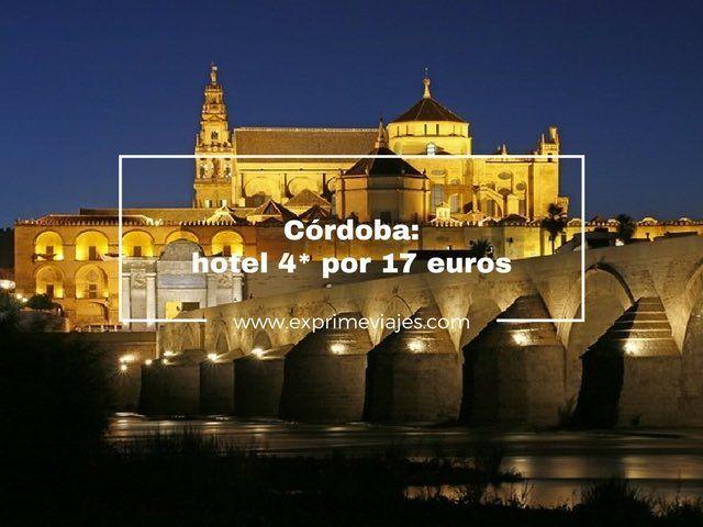 Córdoba hotel 4* por 17 euros