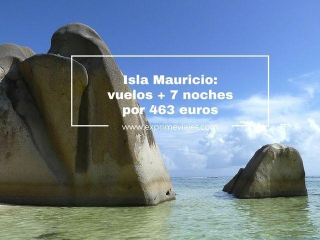 ISLA MAURICIO: VUELOS + 7 NOCHES POR 463EUROS