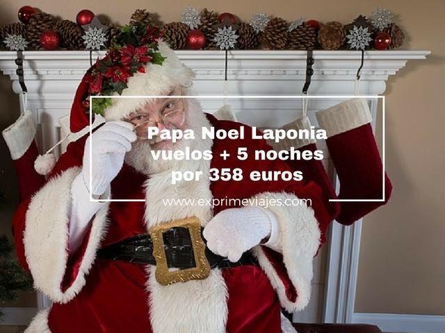papa noel laponia vuelos + 5 noches por 358 euros
