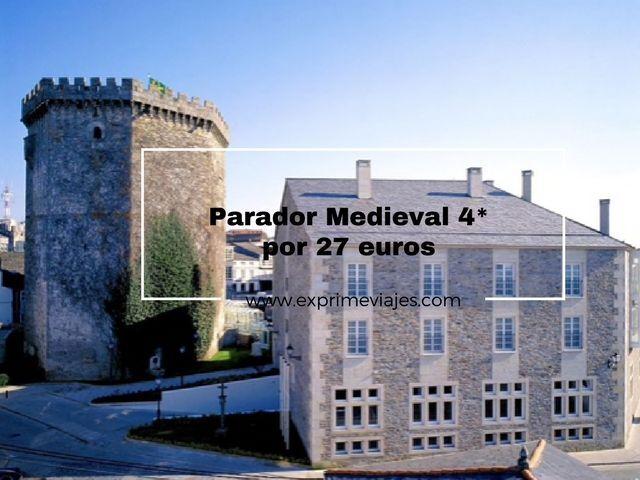 PARADOR MEDIEVAL 4* POR 27EUROS