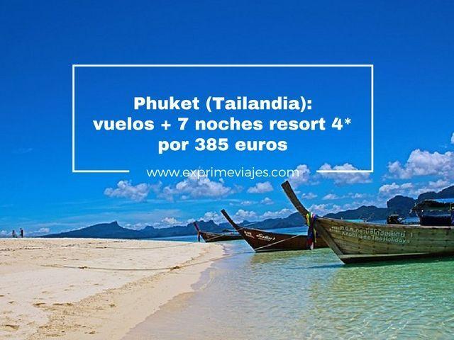 PHUKET (TAILANDIA): VUELOS DIRECTOS + 7 NOCHES 4* POR 385EUROS