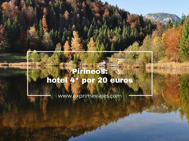 pirineos hotel 4* por 20 euros