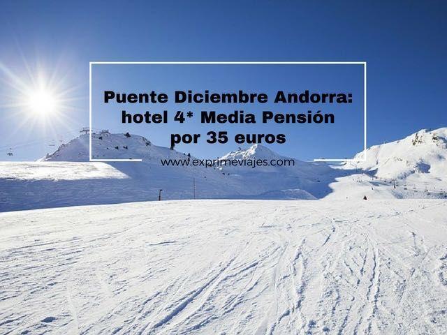 puente diciembre andorra hotel 4* media pensión por 35 euros