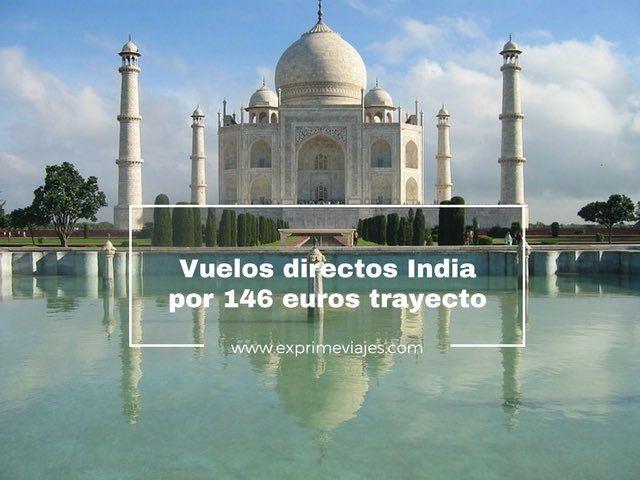 ¡CORRE! VUELOS DIRECTOS A INDIA POR 146EUROS TRAYECTO
