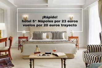 ¡rápido! hotel 5* napoles por 23 euros y vuelos por 20 euros trayecto