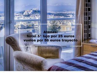 Atenas hotel 5* lujo por 25 euros y vuelos por 56 euros trayecto