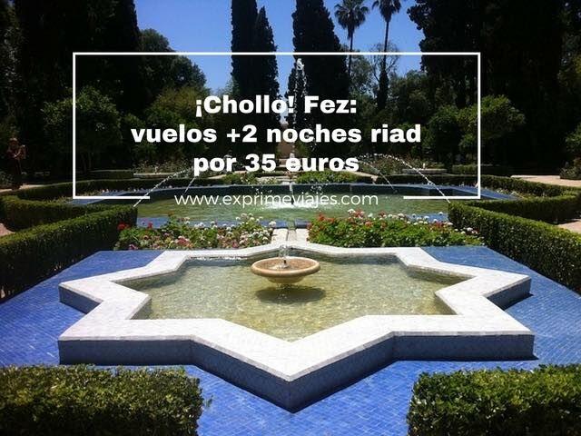 FEZ: VUELOS + 2 NOCHES RIAD POR 35EUROS