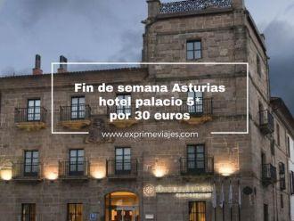 fin de semana asturias hotel palacio 5* por 30 euros