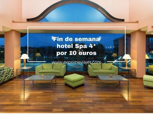 fin de semana hotel spa 4* por 10 euros
