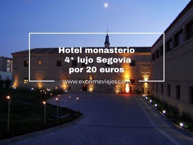HOTEL 4* MONASTERIO LUJO SEGOVIA POR 20EUROS