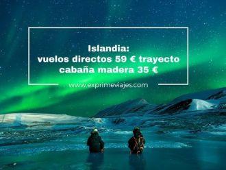 islandia vuelos directos 59 euros cabaña madera 35