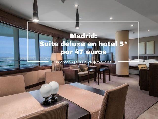madrid suite deluxe en hotel 5* por 47 euros