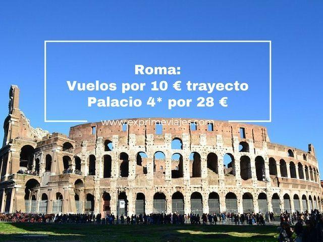 roma vuelos 10 euros palacio 28 euros