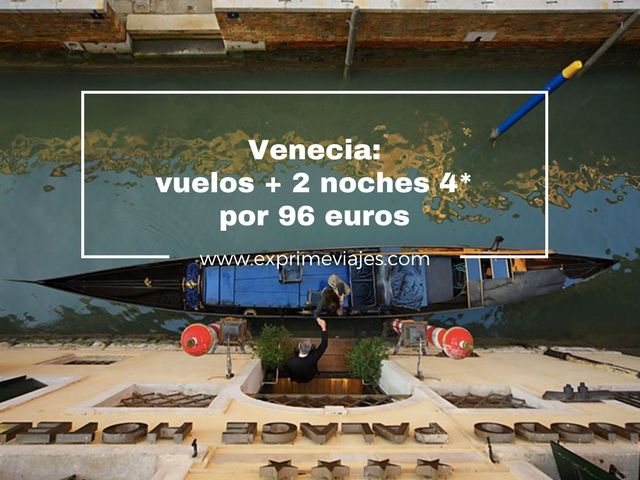 venecia vuelos 2 noches 96 euros