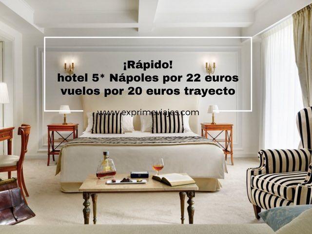 ¡RÁPIDO! HOTEL 5* NÁPOLES POR 22EUROS (VUELOS 20EUROS TRAYECTO)