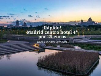 ¡rapido! madrid centro hotel 4* por 25 euros