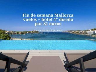 Fin de semana Mallorca vuelos + hotel 4* diseño por 81 euros