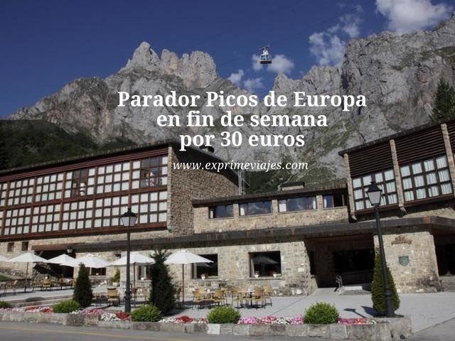 Parador Picos de Europa en fin de semana por 30 euros