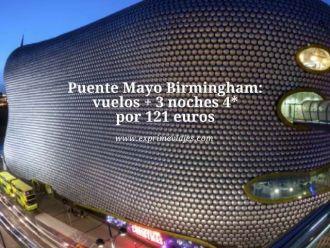 Puente Mayo Birmingham vuelos + 3 noches 4* por 121 euros