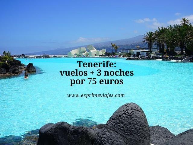 Tenerife vuelos + 3 noches por 75 euros