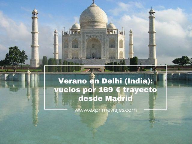 delhi india verano vuelos 169 euros trayecto desde madrid